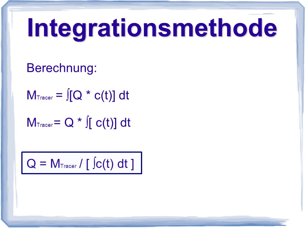 Integrationsmethode Berechnung: MTracer = ∫[Q * c(t)] dt